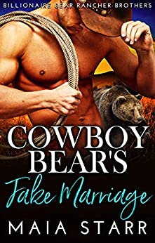 Cowboy Bear's Fake Marriage (Billionaire Bear Rancher Brothers Book 2) by [Maia Starr]