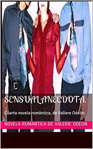 Sensual Anécdota.: Cuarta novela romántica, de Valiere Odeón ...