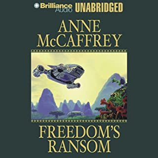 Freedom's Ransom     Freedom Series, Book 4              By:                                                                                                                                 Anne McCaffrey                               Narrated by:                                                                                                                                 Dick Hill                      Length: 8 hrs and 59 mins     381 ratings     Overall 4.5