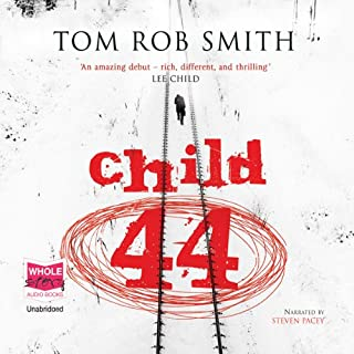 Child 44                   By:                                                                                                                                 Tom Rob Smith                               Narrated by:                                                                                                                                 Steven Pacey                      Length: 14 hrs and 22 mins     1,367 ratings     Overall 4.5