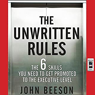 The Unwritten Rules     The Six Skills You Need to Get Promoted to the Executive Level              By:                                                                                                                                 John Beeson                               Narrated by:                                                                                                                                 Dan Woren                      Length: 5 hrs and 29 mins     48 ratings     Overall 4.3