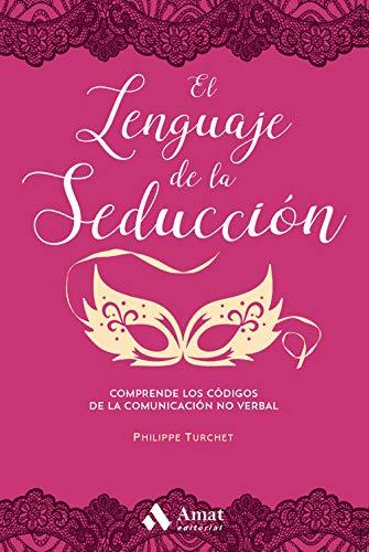 El lenguaje de la seducción: Comprende los códigos de la comunicación no verbal.