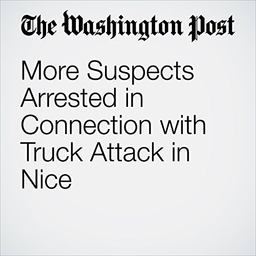 More Suspects Arrested in Connection with Truck Attack in Nice                   By:                                                                                                                                 Sudarsan Raghavan,                                                                                        Michael Birnbaum,                                                                                        James McAuley                               Narrated by:                                                                                                                                 Sam Scholl                      Length: 9 mins     Not rated yet     Overall 0.0