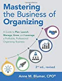 Mastering the Business of Organizing: A Guide to Plan, Launch, Manage, Grow, and Leverage a Profitable, Professional Organizing Business, 2nd ed., revised