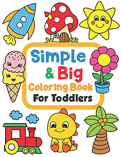 Simple & Big Coloring Book for Toddler: 100 Easy And Fun Coloring Pages For Kids, Preschool and Kindergarten (For Kids Ages 1-4)