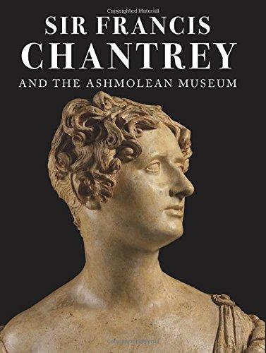 Sullivan, M: Sir Francis Chantrey and the Ashmolean Museum