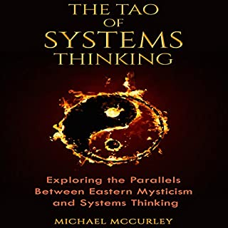 The Tao of Systems Thinking      Exploring the Parallels Between Eastern Mysticism and Systems Thinking              By:                                                                                                                                 Michael McCurley                               Narrated by:                                                                                                                                 Andrew Heron                      Length: 4 hrs and 33 mins     2 ratings     Overall 2.5