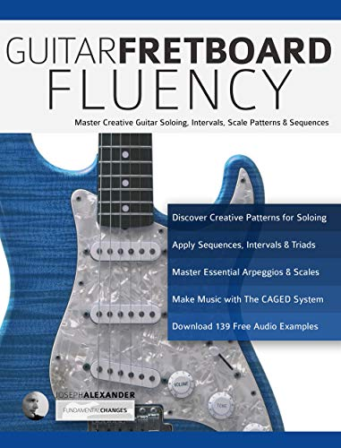 Guitar Fretboard Fluency: Master Creative Guitar Soloing, Intervals Scale Patterns and Sequences (English Edition)