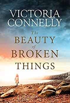The Beauty of Broken Things by [Victoria Connelly]