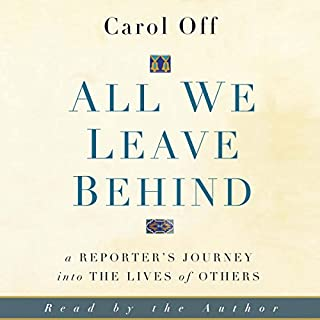 All We Leave Behind     A Reporter's Journey into the Lives of Others              By:                                                                                                                                 Carol Off                               Narrated by:                                                                                                                                 Carol Off                      Length: 10 hrs and 18 mins     3 ratings     Overall 4.3