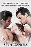 L'oggetto del mio desiderio: Una fantasia di tradimento del maschio alfa (Italian Edition)