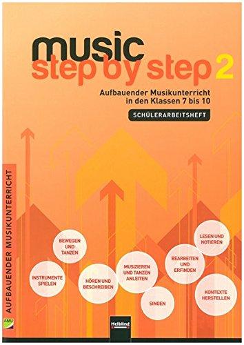 Music Step by Step 2. Schülerarbeitsheft: Aufbauender Musikunterricht ab Klasse 7 (Music Step by Step: Aufbauender Musikunterricht)