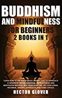 Buddhism and Mindfulness for Beginners: 2 Books in 1: Learn How to Use Mindfulness Therapy and to Approach & Integrate Tibetan Buddhism, Zen Teachings and Meditation Methods Into Your Daily Life. Get Over Stress, Insomnia, Anxiety, Depression and Panic Attack.