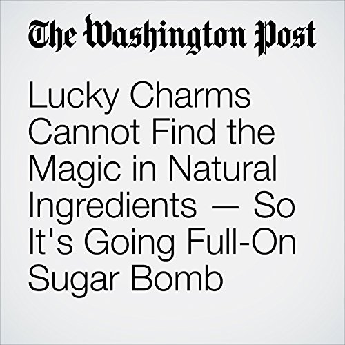 Lucky Charms Cannot Find the Magic in Natural Ingredients — So It's Going Full-On Sugar Bomb copertina
