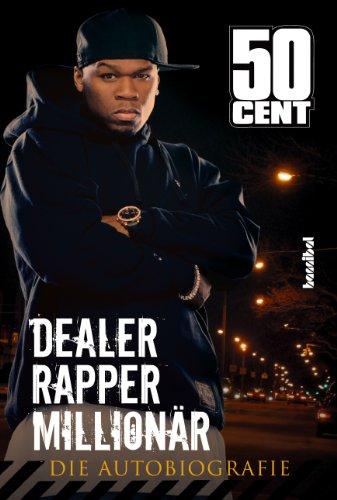 50 Cent - Dealer, Rapper, Millionär: Die Autobiographie