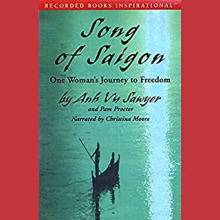 Song of Saigon     One Woman's Journey to Freedom              By:                                                                                                                                 Anh Vu Sawyer,                                                                                        Pam Proctor                               Narrated by:                                                                                                                                 Christina Moore                      Length: 10 hrs and 36 mins     27 ratings     Overall 3.6