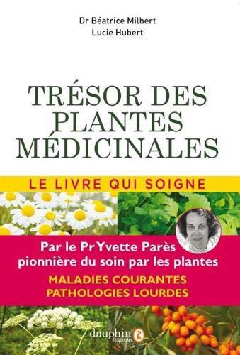 Trésor des plantes médicinales : Selon les travaux du Professeur Yvette Parès