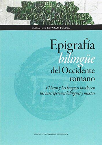 Epigrafía bilingüe del Occidente romano: El latín y las lenguas locales en las inscripciones bilingües y mixtas (Ciencias Sociales)