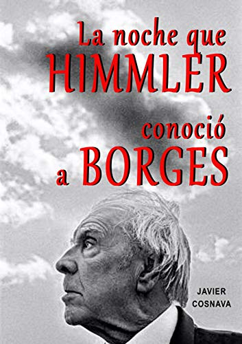 Portada del libro La noche que Himmler conoció a Borges de Javier Cosnava
