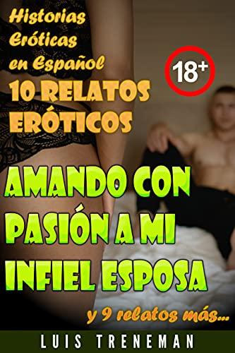 Amando con pasión a mi infiel esposa: 10 relatos eróticos en español (Esposo Cornudo, Esposa caliente, Humillación, Fantasía erótica, Sexo Interracial, parejas liberales, Infidelidad Consentida)