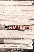 Declassified: Moving Beyond the Dead End of Race in South Africa
