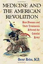 Medicine and the American Revolution: How Diseases and Their Treatments Affected the Colonial Army