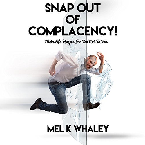 Snap Out of Complacency! Audiobook By Mel K. Whaley cover art