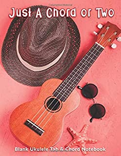 Just A Chord or Two: Blank Ukulele Tab & Chord Notebook: Ukulele tablature book eight 4-line staves and five chord diagrams on each page plus 5  Album Review & 5 Playlist Pages