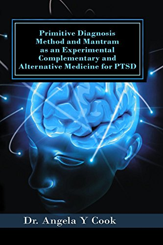 Primitive Diagnosis Method and Mantram as an Experimental Complementary and Alternative Medicine for PTSD: Transforming the PTSD Mind - Romans 12:2 (English Edition)
