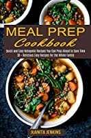 Meal Prep Cookbook: Quick and Easy Ketogenic Recipes You Can Prep Ahead to Save Time (30 + Delicious Easy Recipes for the Whole Family)