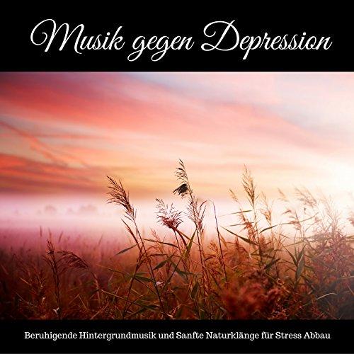 Musik gegen Depression - Beruhigende Hintergrundmusik und Sanfte Naturklänge für Stressabbau