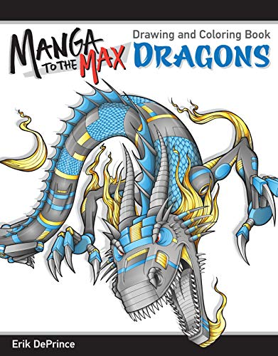 Manga to the Max Dragons: Drawing and Coloring Book