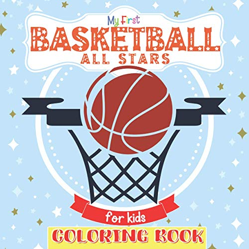 My First Coloring Book Basketball All Stars For Kids: Great Gift for Girls, Boys, Toddlers, Preschoolers.