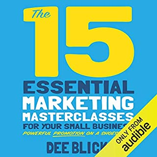 The 15 Essential Marketing Masterclasses for Your Small Business                   By:                                                                                                                                 Dee Blick                               Narrated by:                                                                                                                                 Charlotte Strevens                      Length: 10 hrs and 40 mins     10 ratings     Overall 3.5