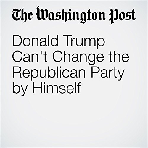 Donald Trump Can't Change the Republican Party by Himself audiobook cover art