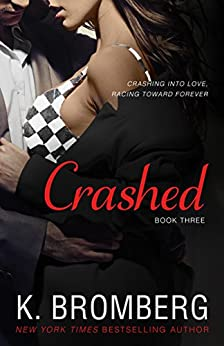 Crashed (The Driven Series Book 3) by [K. Bromberg]