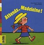 ATTENDS, MADELEINE !