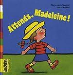ATTENDS, MADELEINE ! de Marie-Agnès Gaudrat-Pourcel