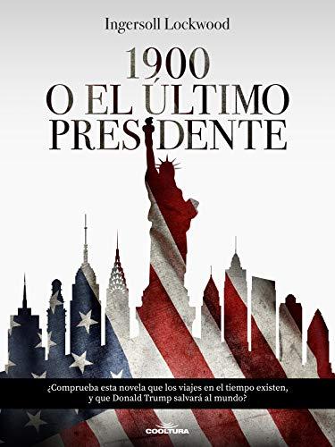 1900  o  El último presidente (Spanish Edition)