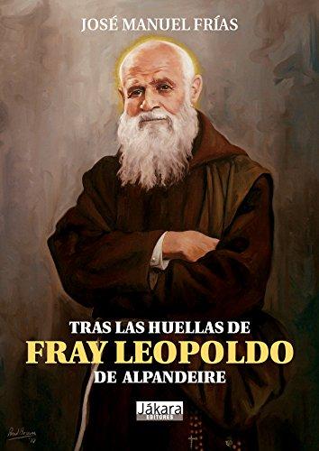 Tras Las Huellas De Fray Leopoldo De Alpandeire