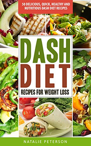 DASH DIET RECIPES: Best DASH Diet Recipes for Weight Loss: 50 Delicious, Quick, Healthy and Nutritious DASH Diet Recipes: Speed Your Weight Loss and Improve ... the DASH Diet Cookbook (DASH Diet World 1)