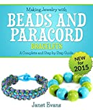 Making Jewelry with Beads and Paracord Bracelets : A Complete and Step by Step Guide: (Special 2 In 1 Exclusive Edition)