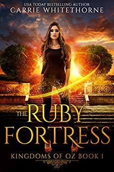 The Ruby Fortress (Kingdoms Of Oz Book 1) by [Carrie Whitethorne]