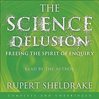 The Science Delusion                   By:                                                                                                                                 Rupert Sheldrake                               Narrated by:                                                                                                                                 Rupert Sheldrake,                                                                                        David Timson,                                                                                        Jane Collingwood                      Length: 12 hrs and 51 mins     32 ratings     Overall 4.8