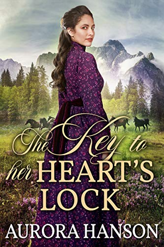 The Key to Her Heart's Lock: A Historical Western Romance Book by [Aurora Hanson]