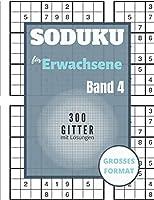 Sudoku fuer Erwachsene - 300 Gitter mit Loesungen: Sudoku Big Book fuer Sudoku-Begeisterte | Fuer Kinder von 8-12 Jahren und Erwachsene | 300 9x9-Raster | Grossdruck | Trainieren Sie Gedaechtnis und Logik | Geschenk fuer Sudoku-Amateure