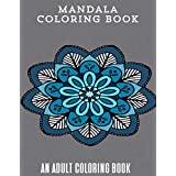 Mandala Coloring Book: An Adult Coloring Book Designed To Help You Relax Your Mind and Soul
