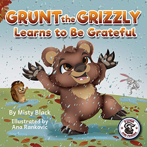 Grunt the Grizzly Learns to Be Grateful: A story of gratitude and thanksgiving to help children find joy. For ages 3-8, Preschool through 2nd grade. (Punk ... Social Skills Book 6) (English Edition)