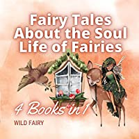Fairy Tales About the Soul Life of Fairies: 4 Books in 1