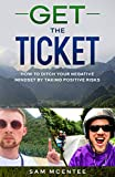 Get the Ticket: How to Ditch Your Negative Mindset by Taking Positive Risks. (English Edition)